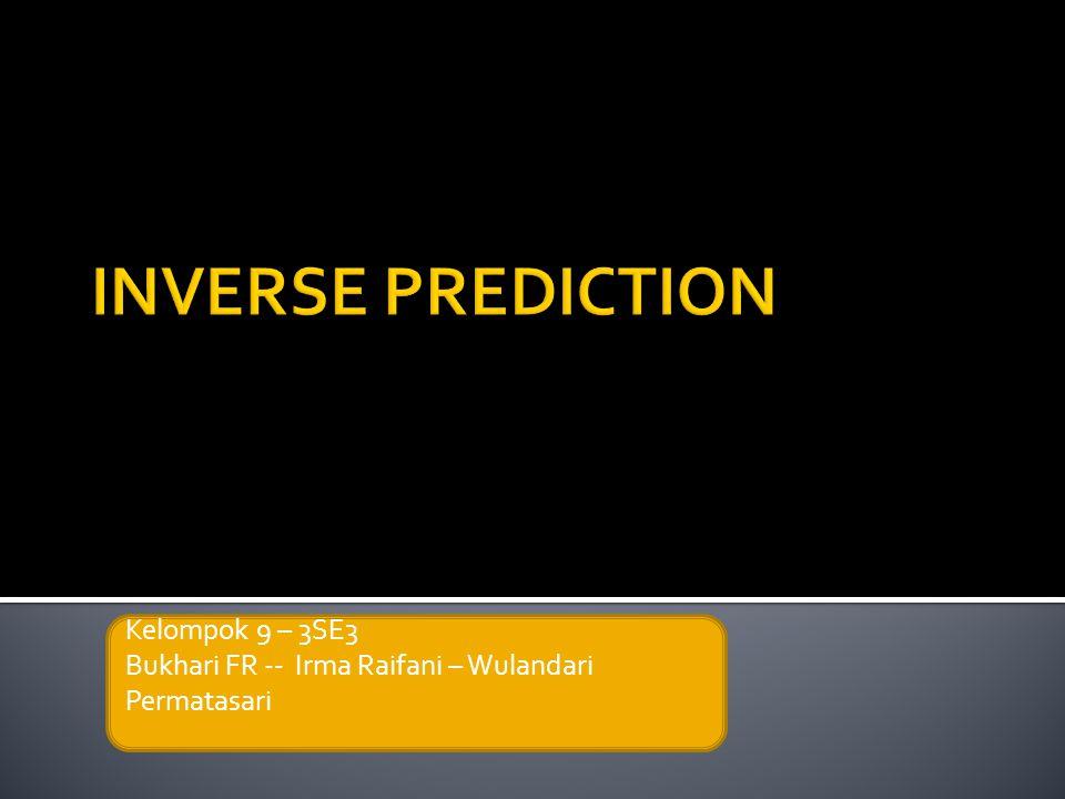  Suatu model regresi Y berdasarkan X digunakan untuk membuat prediksi dari nilai X yang yang menimbulkan hasil pengamatan berupa Y.