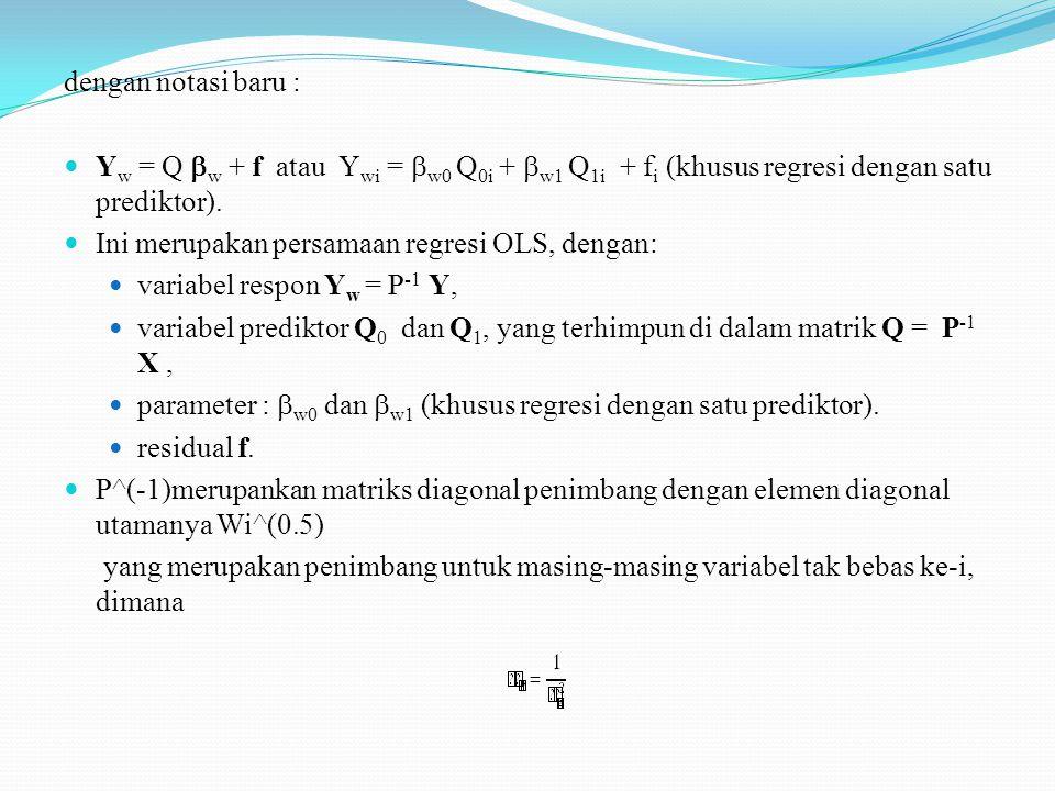 SELANG KEPERCAYAAN Selang Kepercayaan 100(1  ) untuk parameter  w secara bersama : (b w   w ) T Q T Q (b w   w ) = p F p,n-p,1- , dengan b w = (b w0, b w1 ) T atau b w = (b w0, b w1,..., b wk ) T, dan  w = (  w0,  w1 ) T atau  w = (  w0,  w1,...,  wk ) T.