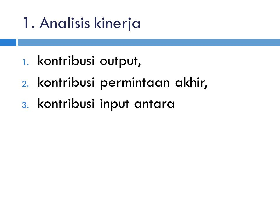 1.Analisis kinerja 1. kontribusi output, 2. kontribusi permintaan akhir, 3.
