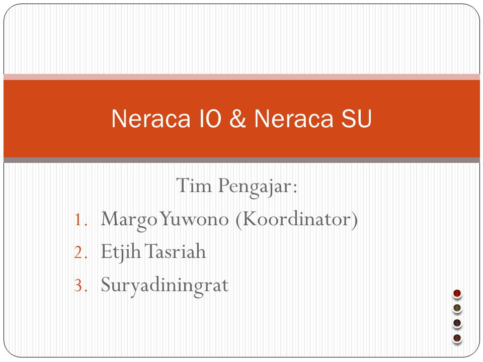 Neraca IO & Neraca SU Tim Pengajar: 1. Margo Yuwono (Koordinator) 2. Etjih Tasriah 3. Suryadiningrat