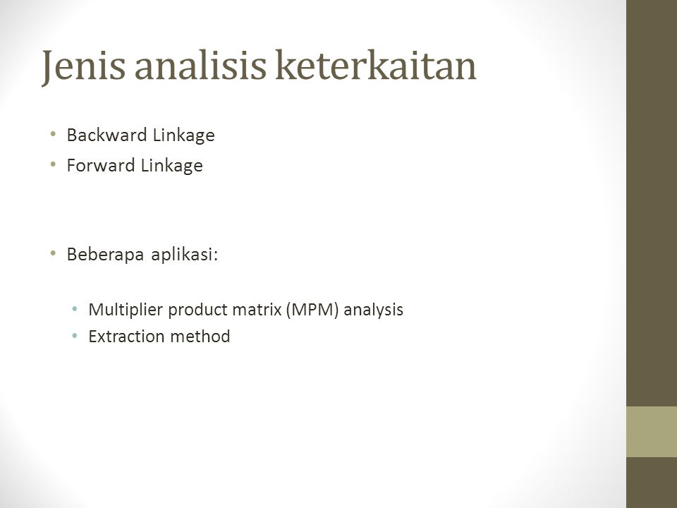 Jenis analisis keterkaitan Backward Linkage Forward Linkage Beberapa aplikasi: Multiplier product matrix (MPM) analysis Extraction method