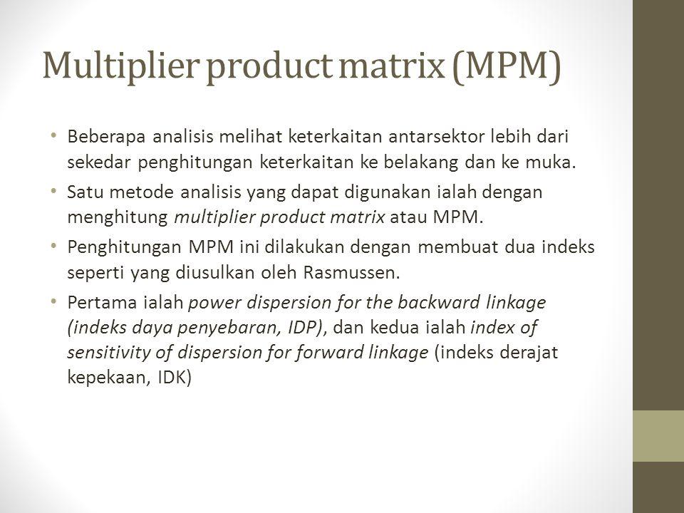 Multiplier product matrix (MPM) Beberapa analisis melihat keterkaitan antarsektor lebih dari sekedar penghitungan keterkaitan ke belakang dan ke muka.