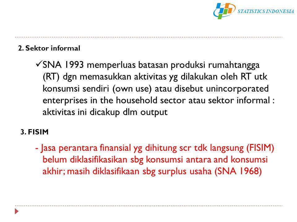 STATISTICS INDONESIA SNA 1993 memperluas batasan produksi rumahtangga (RT) dgn memasukkan aktivitas yg dilakukan oleh RT utk konsumsi sendiri (own use