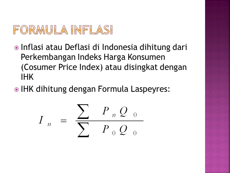  Inflasi atau Deflasi di Indonesia dihitung dari Perkembangan Indeks Harga Konsumen (Cosumer Price Index) atau disingkat dengan IHK  IHK dihitung de