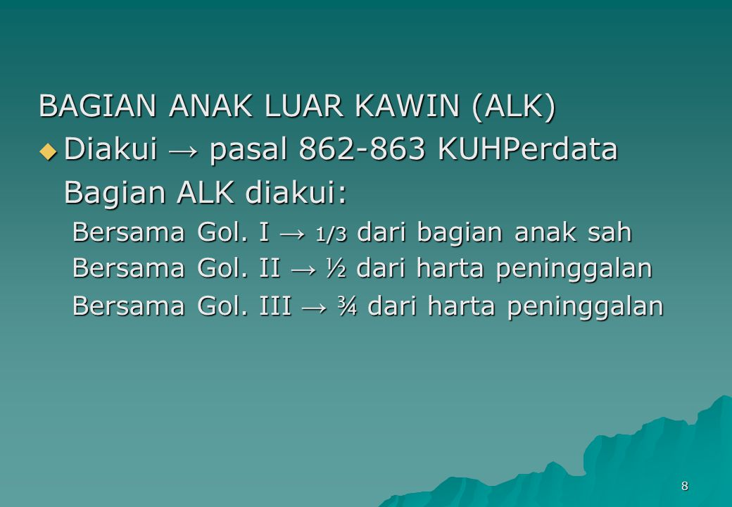 8 BAGIAN ANAK LUAR KAWIN (ALK)  Diakui → pasal 862-863 KUHPerdata Bagian ALK diakui: Bersama Gol.
