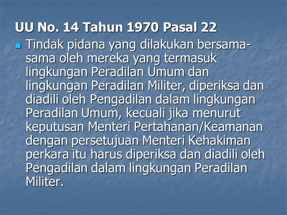 UU No. 14 Tahun 1970 Pasal 22 Tindak pidana yang dilakukan bersama- sama oleh mereka yang termasuk lingkungan Peradilan Umum dan lingkungan Peradilan