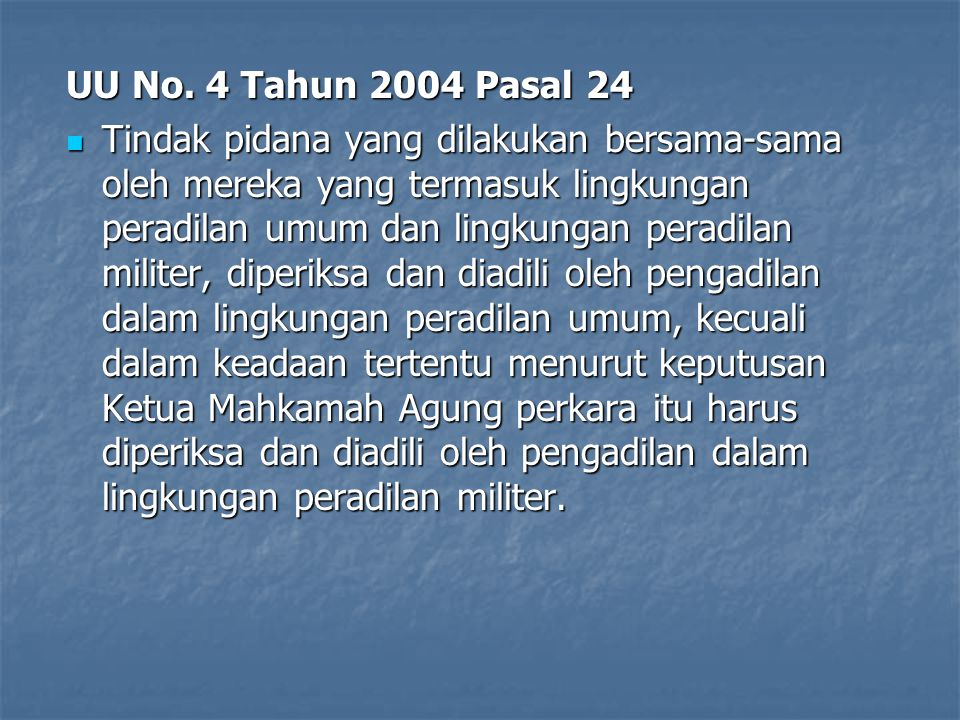 UU No. 4 Tahun 2004 Pasal 24 Tindak pidana yang dilakukan bersama-sama oleh mereka yang termasuk lingkungan peradilan umum dan lingkungan peradilan mi