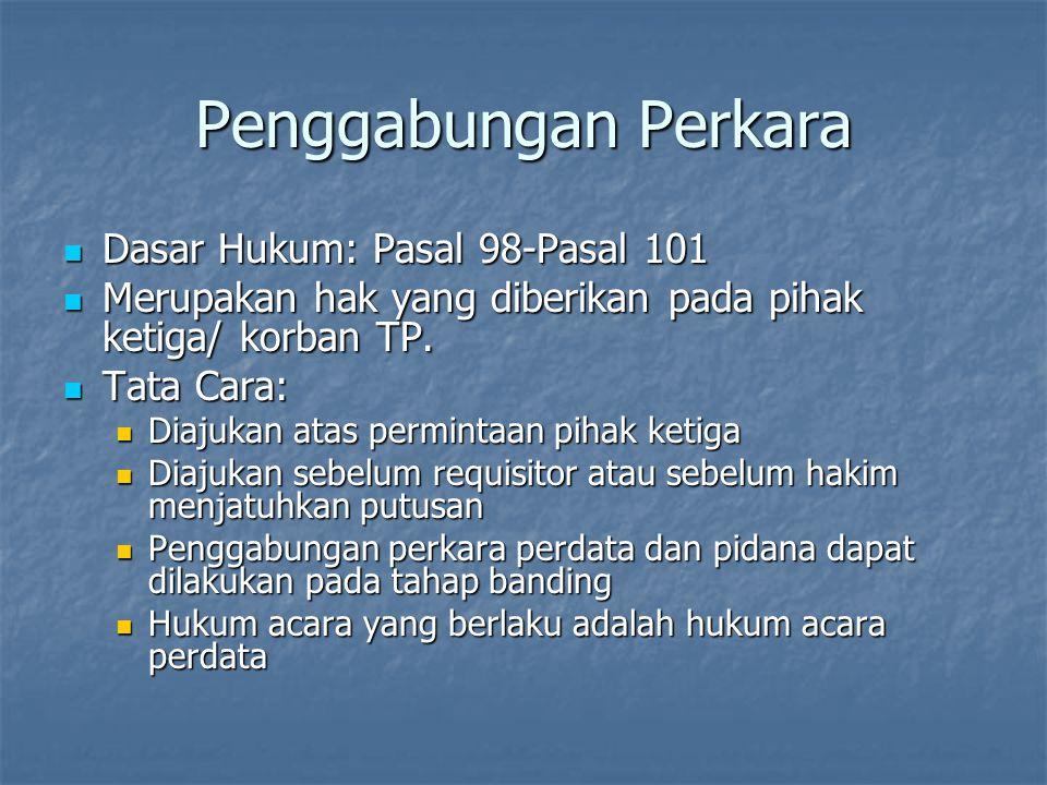 Penggabungan Perkara Dasar Hukum: Pasal 98-Pasal 101 Dasar Hukum: Pasal 98-Pasal 101 Merupakan hak yang diberikan pada pihak ketiga/ korban TP. Merupa