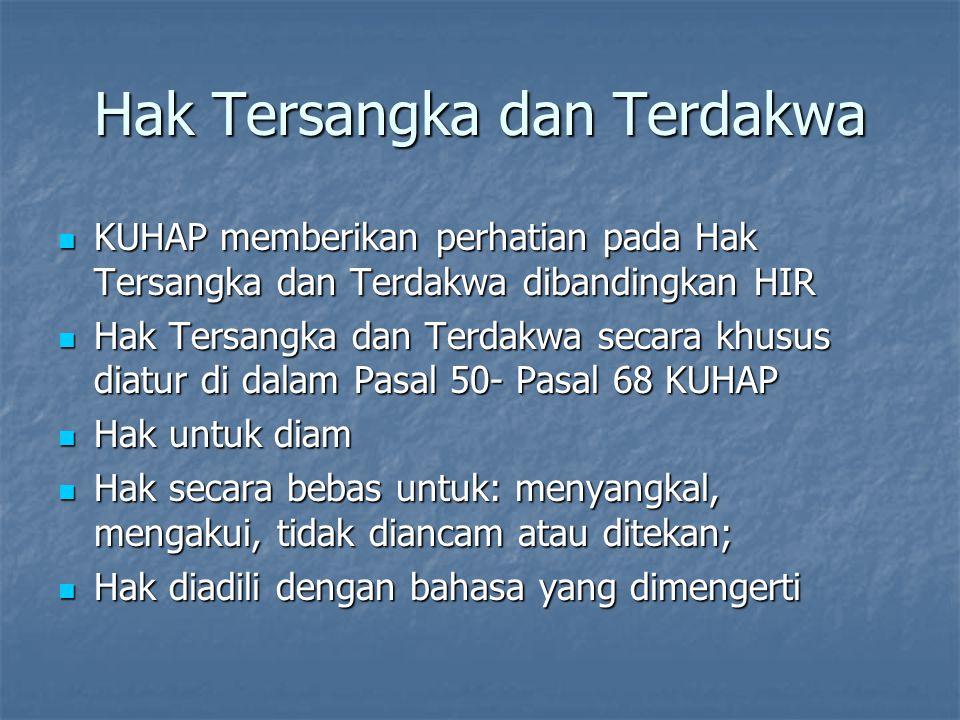 Hak Tersangka dan Terdakwa KUHAP memberikan perhatian pada Hak Tersangka dan Terdakwa dibandingkan HIR KUHAP memberikan perhatian pada Hak Tersangka d