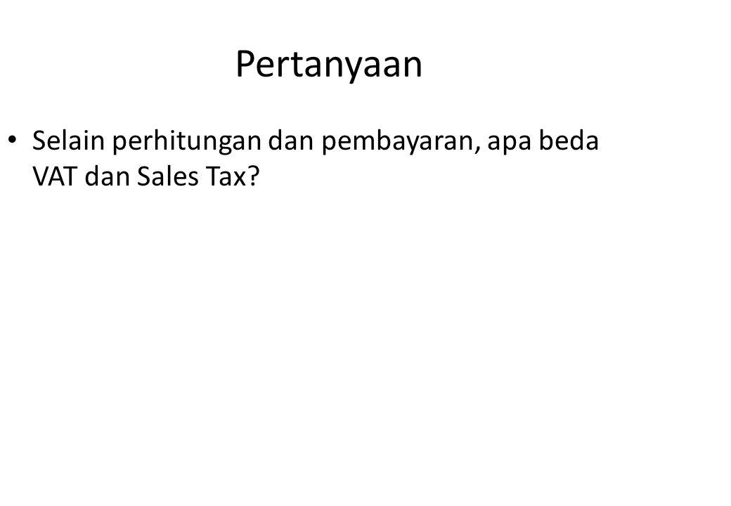 Pertanyaan Selain perhitungan dan pembayaran, apa beda VAT dan Sales Tax?