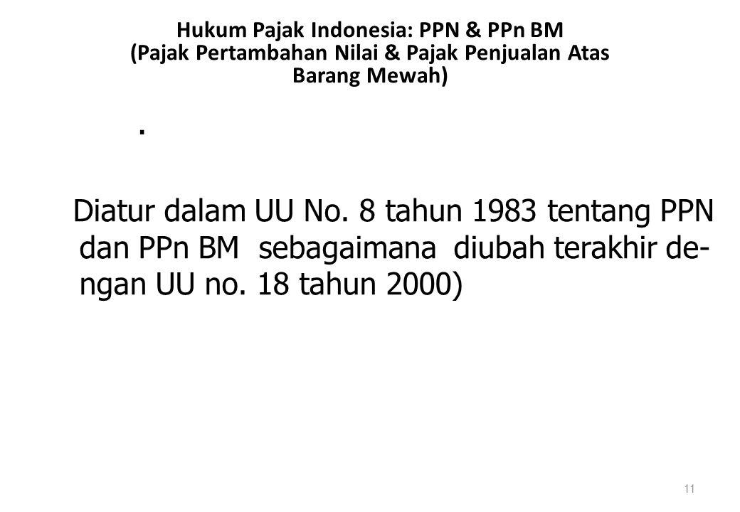 Hukum Pajak Indonesia: PPN & PPn BM (Pajak Pertambahan Nilai & Pajak Penjualan Atas Barang Mewah) 11. Diatur dalam UU No. 8 tahun 1983 tentang PPN dan