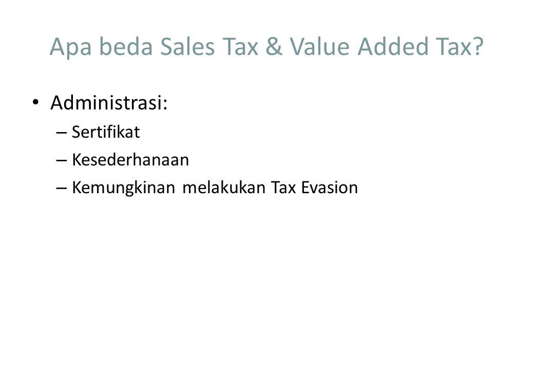 Apa beda Sales Tax & Value Added Tax? Administrasi: – Sertifikat – Kesederhanaan – Kemungkinan melakukan Tax Evasion