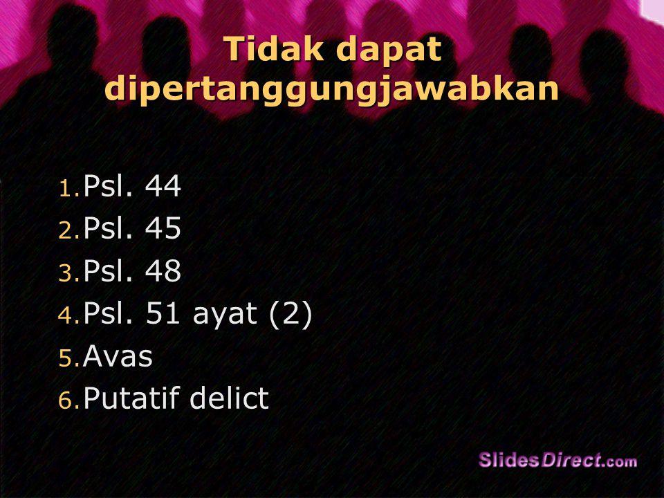 Tidak dapat dipertanggungjawabkan 1.Psl. 44 2. Psl.