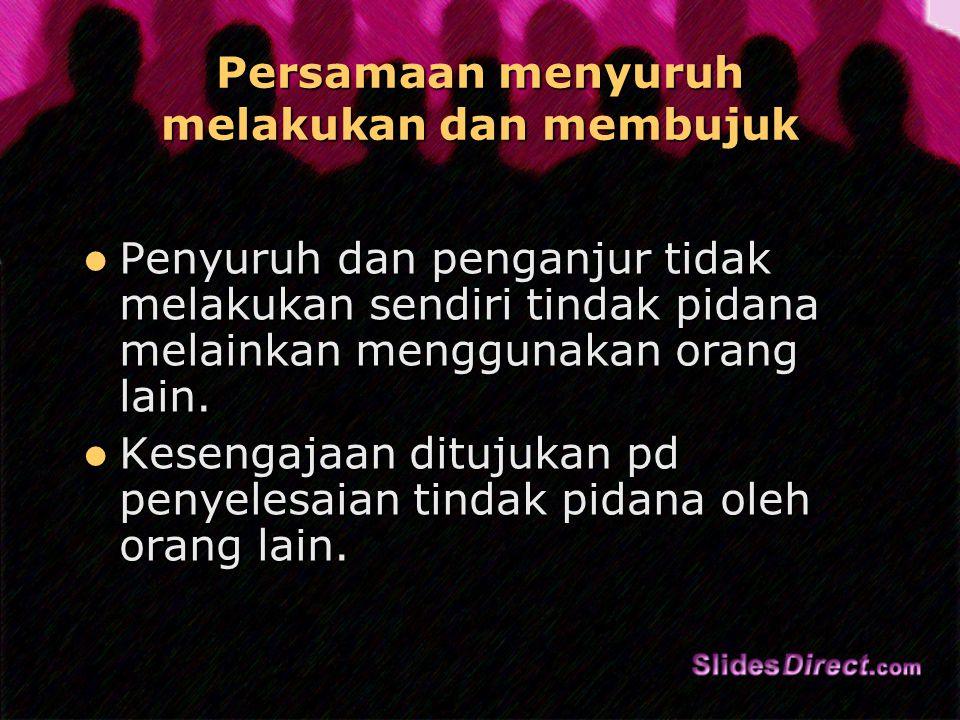 Persamaan menyuruh melakukan dan membujuk Penyuruh dan penganjur tidak melakukan sendiri tindak pidana melainkan menggunakan orang lain.