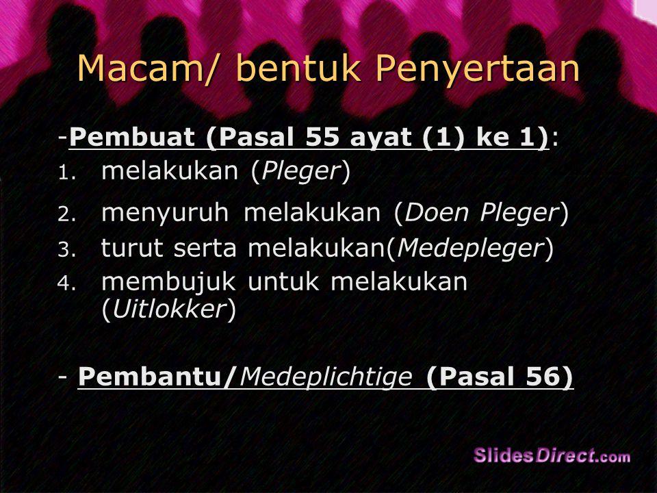 Macam/ bentuk Penyertaan -Pembuat (Pasal 55 ayat (1) ke 1): 1.