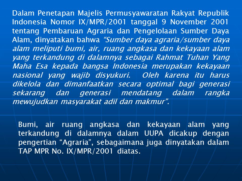 Dalam Penetapan Majelis Permusyawaratan Rakyat Republik Indonesia Nomor IX/MPR/2001 tanggal 9 November 2001 tentang Pembaruan Agraria dan Pengelolaan