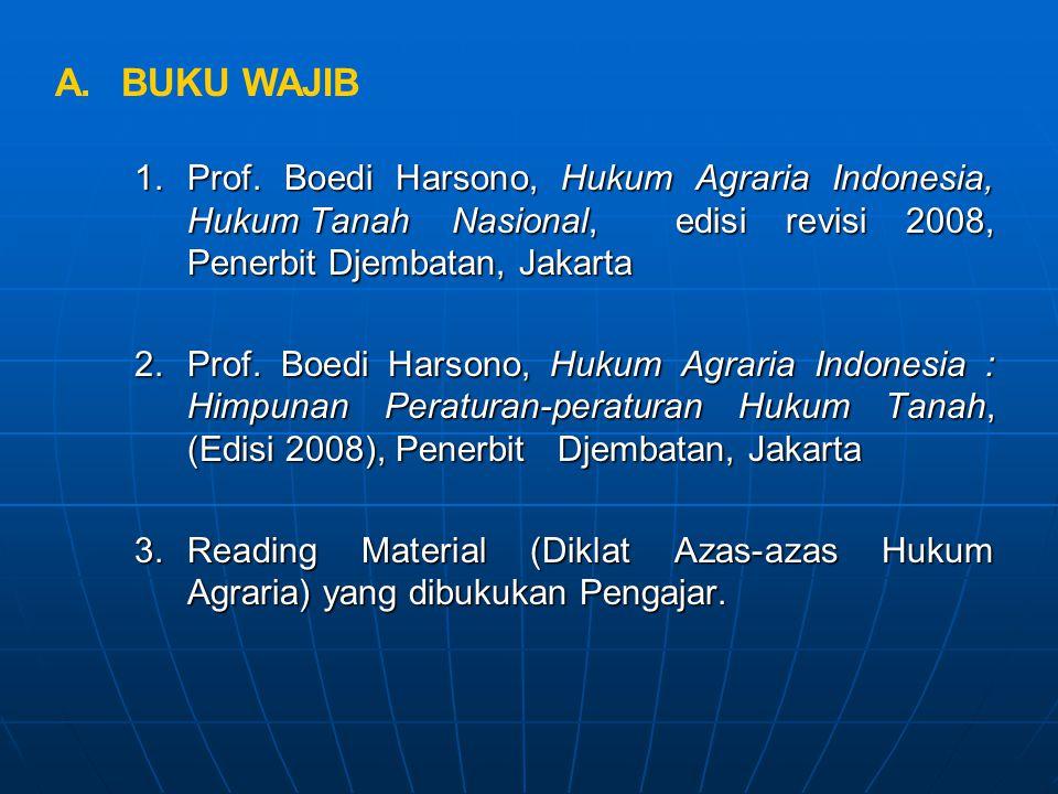 1.Prof. Boedi Harsono, Hukum Agraria Indonesia, Hukum Tanah Nasional, edisi revisi 2008, Penerbit Djembatan, Jakarta 2.Prof. Boedi Harsono, Hukum Agra