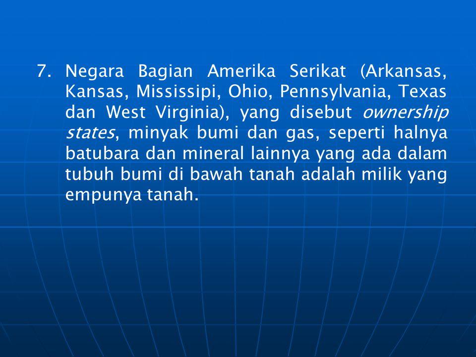 7.Negara Bagian Amerika Serikat (Arkansas, Kansas, Mississipi, Ohio, Pennsylvania, Texas dan West Virginia), yang disebut ownership states, minyak bum