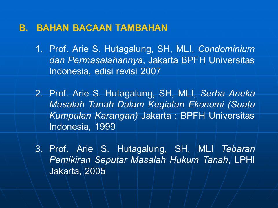 B. BAHAN BACAAN TAMBAHAN 1.Prof. Arie S. Hutagalung, SH, MLI, Condominium dan Permasalahannya, Jakarta BPFH Universitas Indonesia, edisi revisi 2007 2