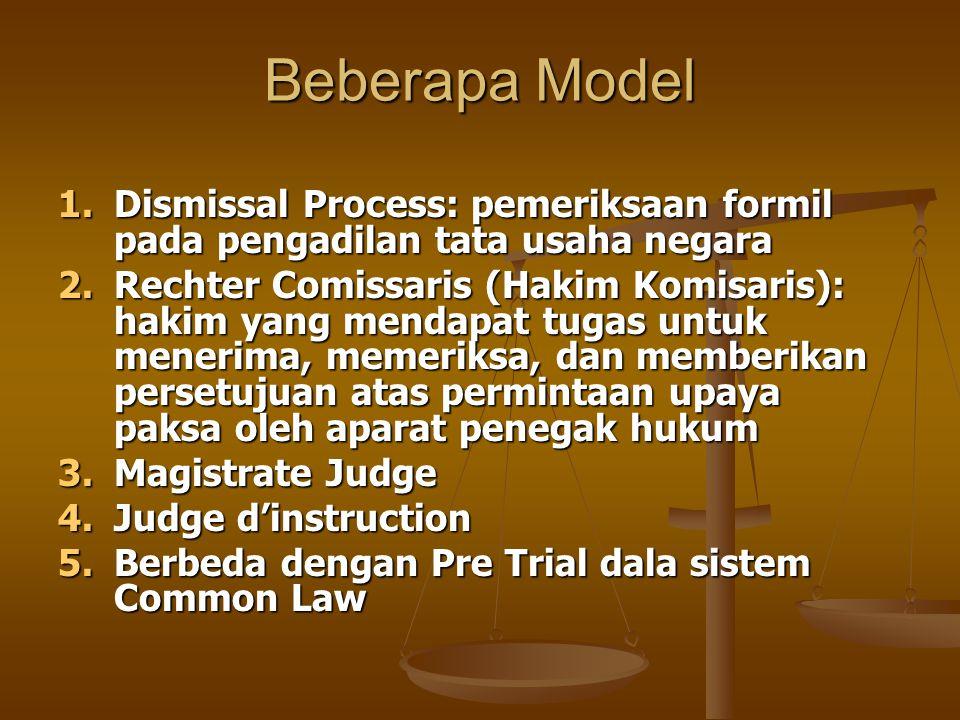 Beberapa Model 1.Dismissal Process: pemeriksaan formil pada pengadilan tata usaha negara 2.Rechter Comissaris (Hakim Komisaris): hakim yang mendapat t
