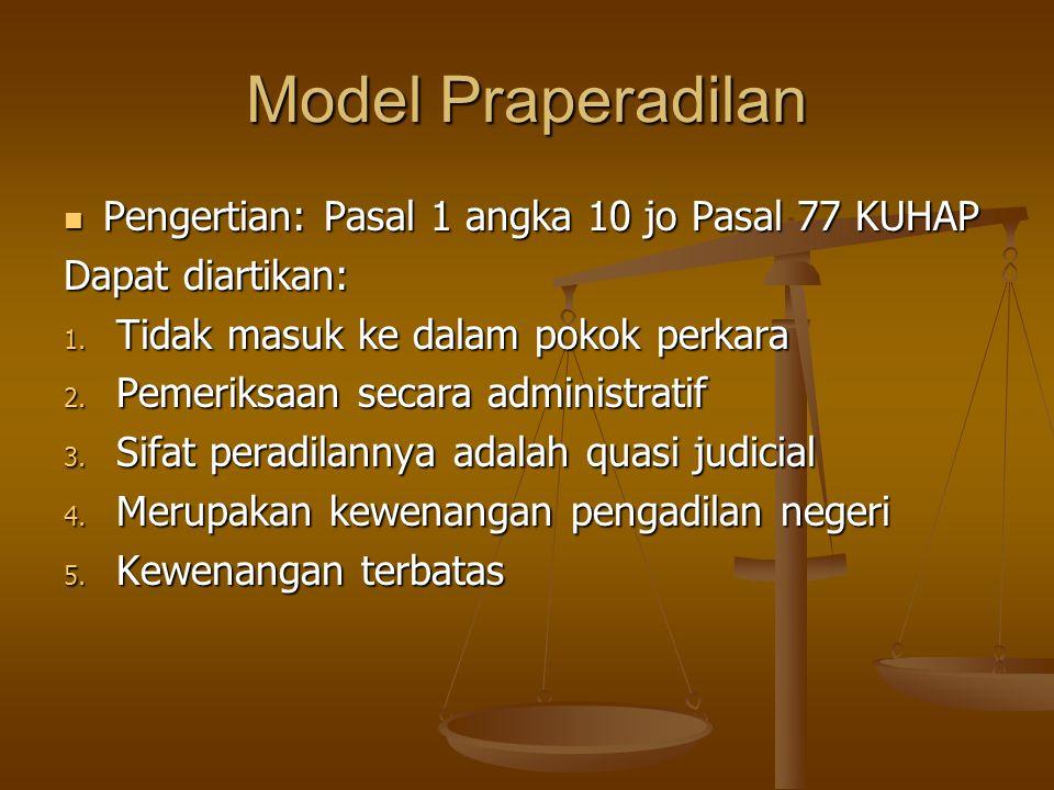Model Praperadilan Pengertian: Pasal 1 angka 10 jo Pasal 77 KUHAP Pengertian: Pasal 1 angka 10 jo Pasal 77 KUHAP Dapat diartikan: 1. Tidak masuk ke da