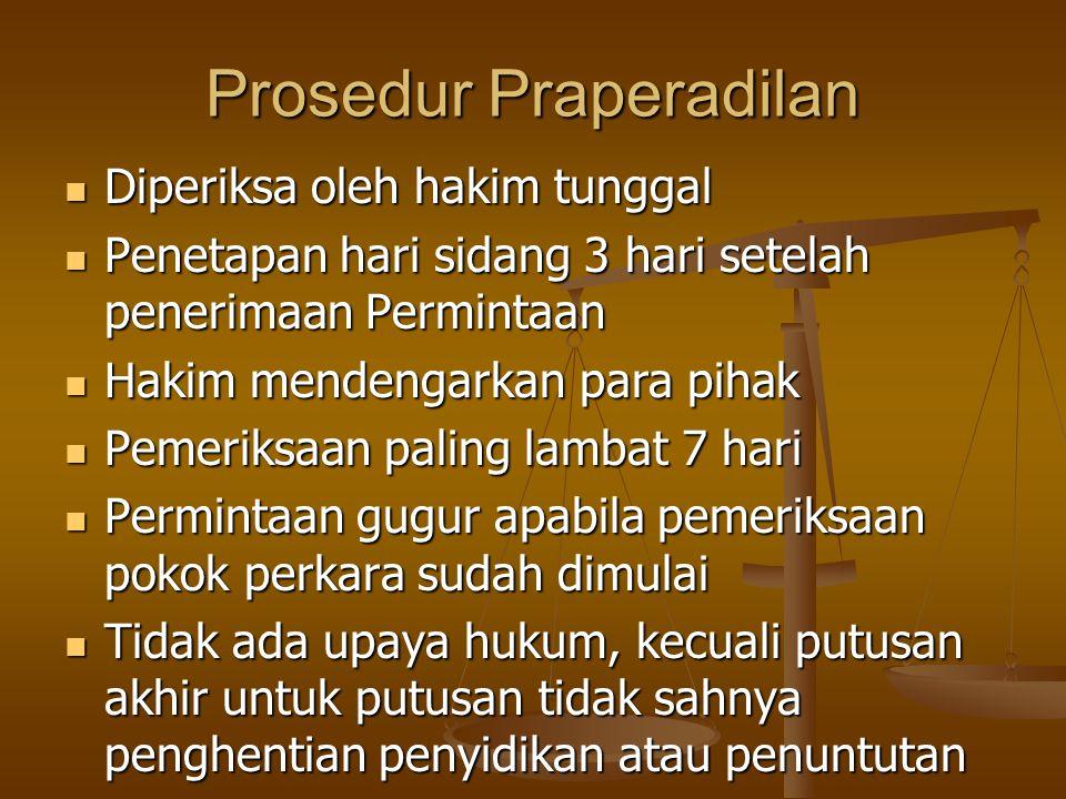 Prosedur Praperadilan Diperiksa oleh hakim tunggal Diperiksa oleh hakim tunggal Penetapan hari sidang 3 hari setelah penerimaan Permintaan Penetapan h