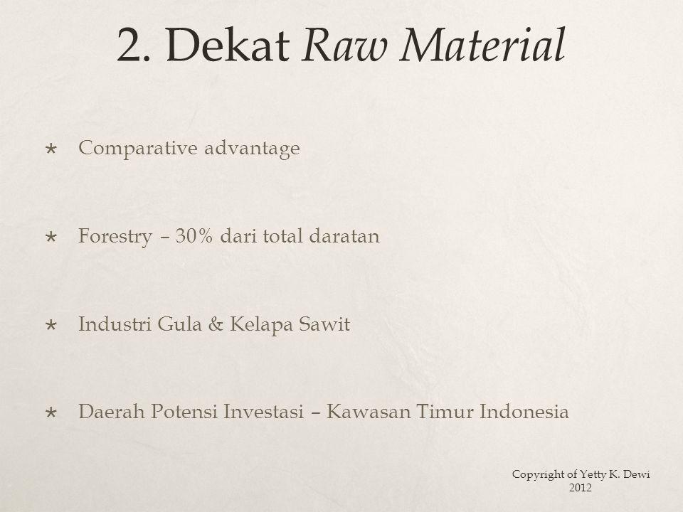 2. Dekat Raw Material  Comparative advantage  Forestry – 30% dari total daratan  Industri Gula & Kelapa Sawit  Daerah Potensi Investasi – Kawasan