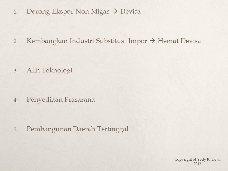 1. Dorong Ekspor Non Migas  Devisa 2. Kembangkan Industri Substitusi Impor  Hemat Devisa 3.