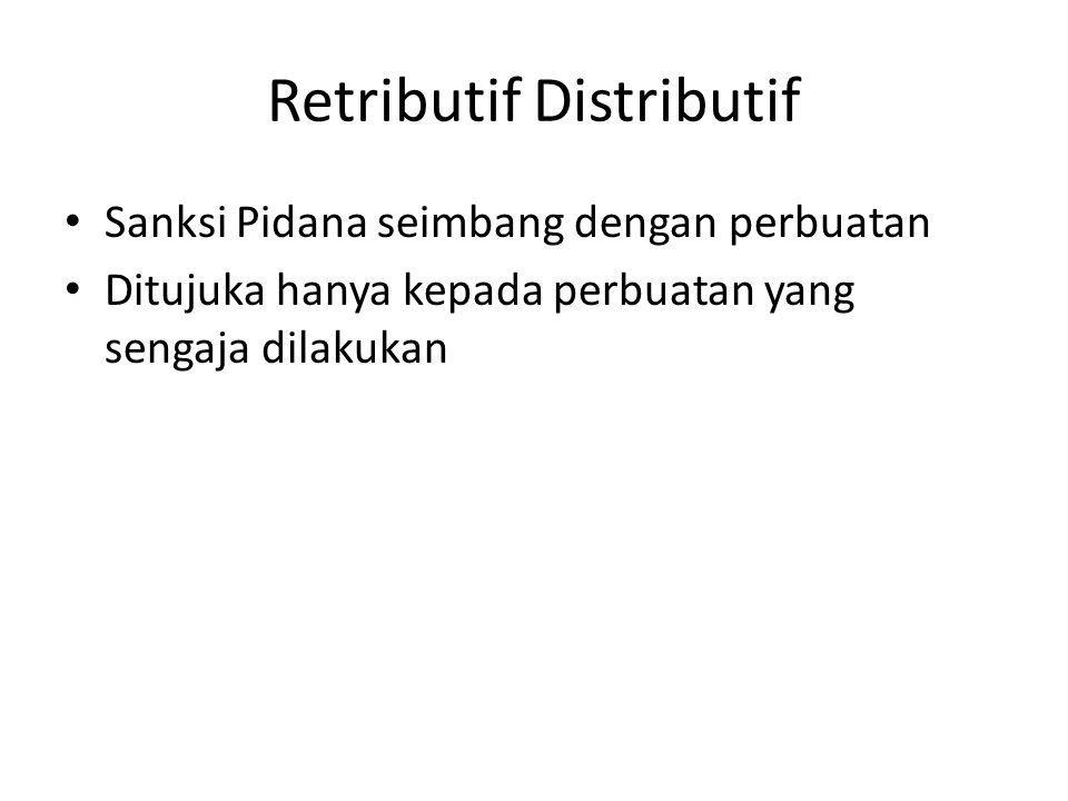 Retributif Distributif Sanksi Pidana seimbang dengan perbuatan Ditujuka hanya kepada perbuatan yang sengaja dilakukan