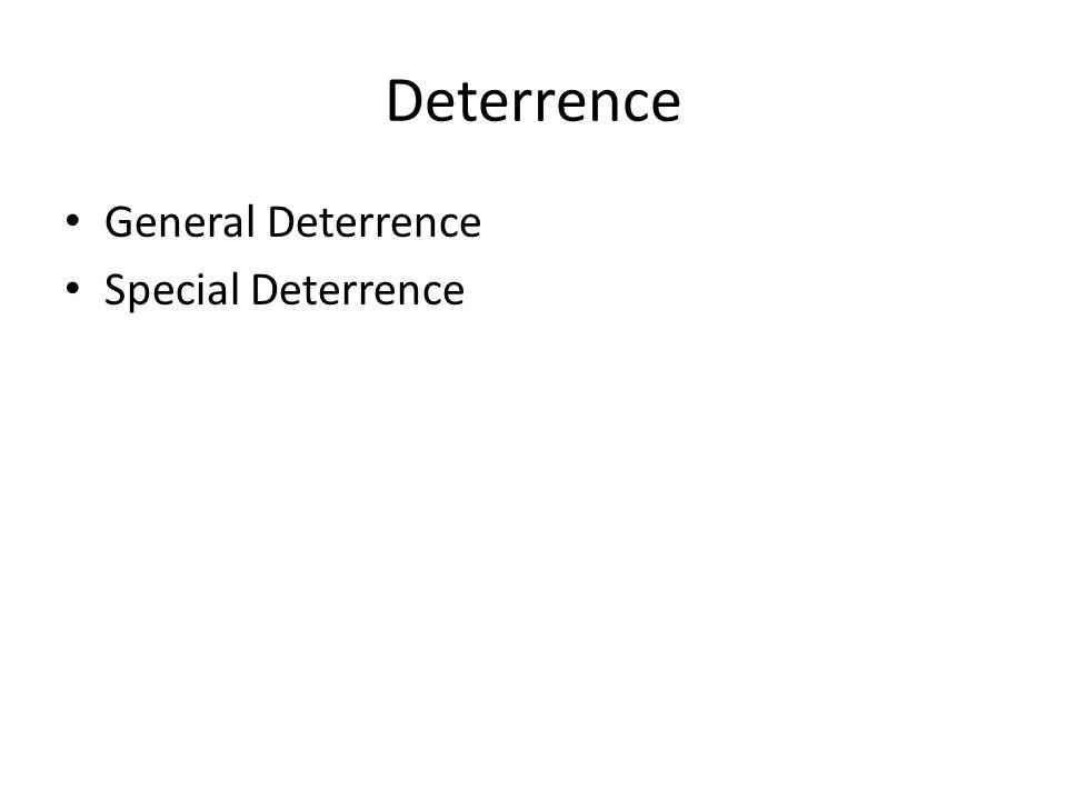 Deterrence General Deterrence Special Deterrence