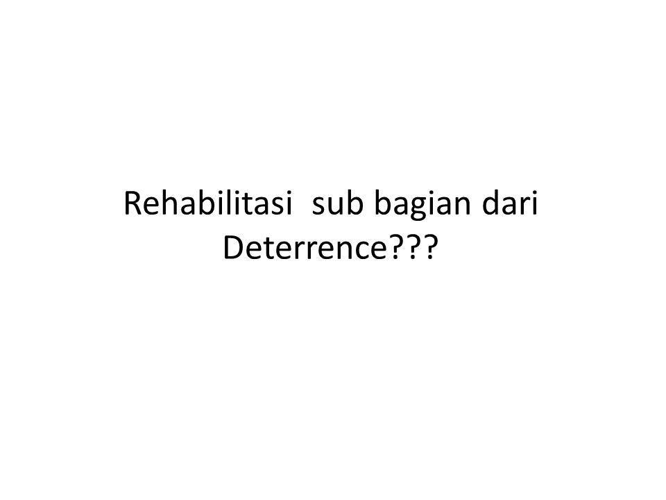 Rehabilitasi sub bagian dari Deterrence???