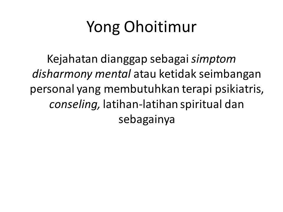 Yong Ohoitimur Kejahatan dianggap sebagai simptom disharmony mental atau ketidak seimbangan personal yang membutuhkan terapi psikiatris, conseling, latihan-latihan spiritual dan sebagainya