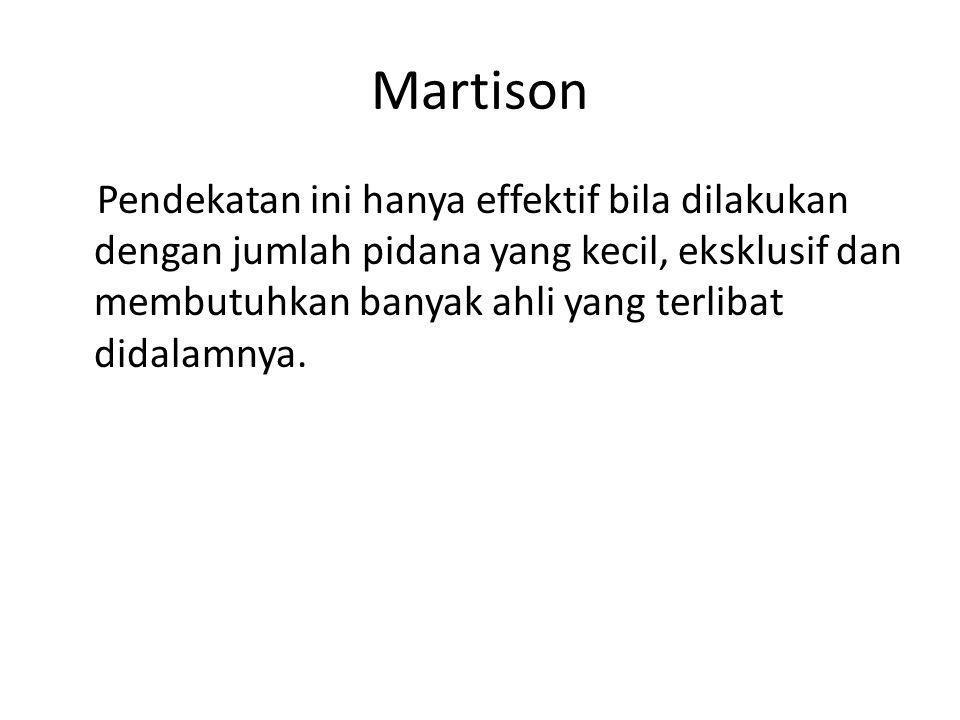Martison Pendekatan ini hanya effektif bila dilakukan dengan jumlah pidana yang kecil, eksklusif dan membutuhkan banyak ahli yang terlibat didalamnya.