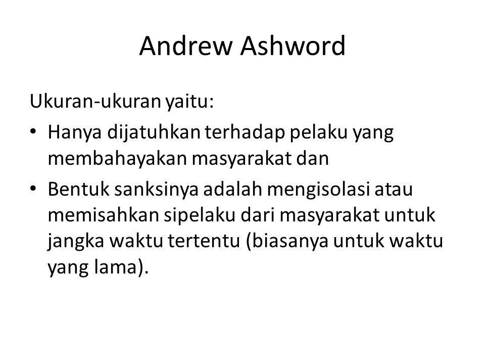 Andrew Ashword Ukuran-ukuran yaitu: Hanya dijatuhkan terhadap pelaku yang membahayakan masyarakat dan Bentuk sanksinya adalah mengisolasi atau memisahkan sipelaku dari masyarakat untuk jangka waktu tertentu (biasanya untuk waktu yang lama).