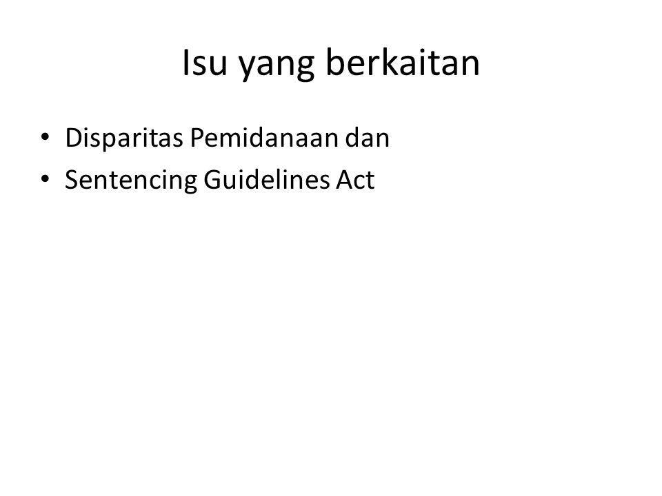 Isu yang berkaitan Disparitas Pemidanaan dan Sentencing Guidelines Act
