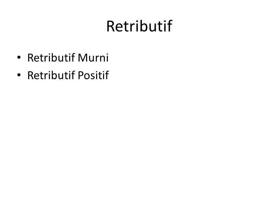 Retributif Murni didominasi oleh teori konsekwensialis, pidana murni sebagai pembalasan atau harga yang harus dibayar merupakan tujuan utama.