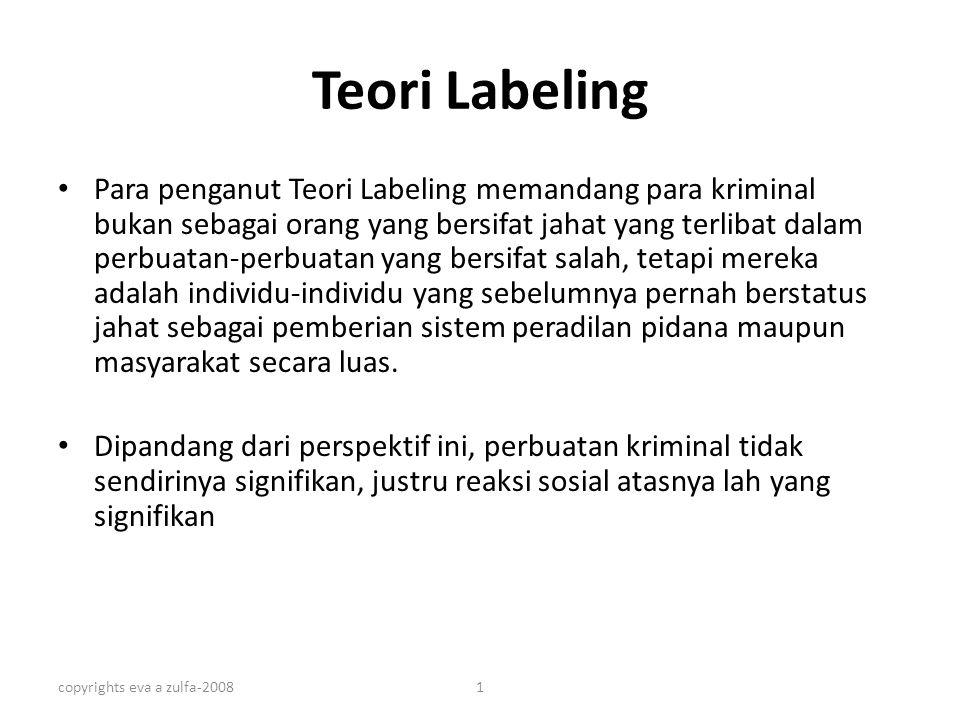 copyrights eva a zulfa-20081 Teori Labeling Para penganut Teori Labeling memandang para kriminal bukan sebagai orang yang bersifat jahat yang terlibat
