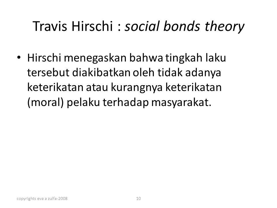 copyrights eva a zulfa-200810 Travis Hirschi : social bonds theory Hirschi menegaskan bahwa tingkah laku tersebut diakibatkan oleh tidak adanya keteri