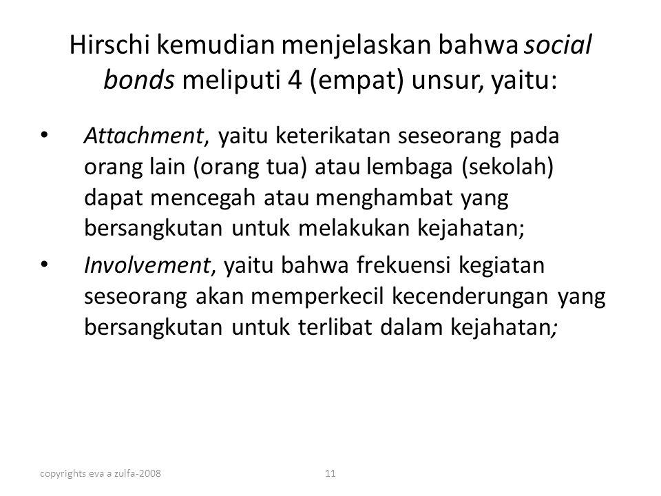 copyrights eva a zulfa-200811 Hirschi kemudian menjelaskan bahwa social bonds meliputi 4 (empat) unsur, yaitu: Attachment, yaitu keterikatan seseorang