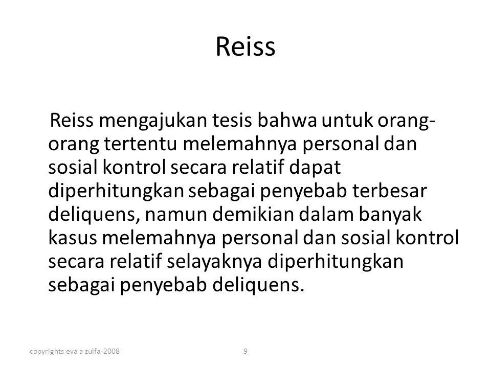 copyrights eva a zulfa-20089 Reiss Reiss mengajukan tesis bahwa untuk orang- orang tertentu melemahnya personal dan sosial kontrol secara relatif dapa