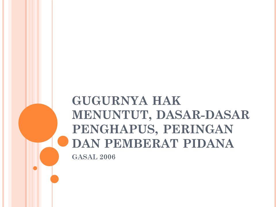 GUGURNYA HAK MENUNTUT, DASAR-DASAR PENGHAPUS, PERINGAN DAN PEMBERAT PIDANA GASAL 2006