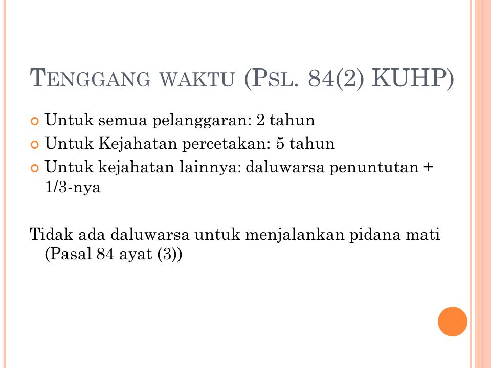 T ENGGANG WAKTU (P SL. 84(2) KUHP) Untuk semua pelanggaran: 2 tahun Untuk Kejahatan percetakan: 5 tahun Untuk kejahatan lainnya: daluwarsa penuntutan