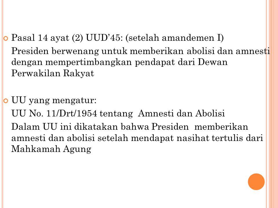 A MNESTI Pasal 14 ayat (2) UUD'45: (setelah amandemen I) Presiden berwenang untuk memberikan abolisi dan amnesti dengan mempertimbangkan pendapat dari