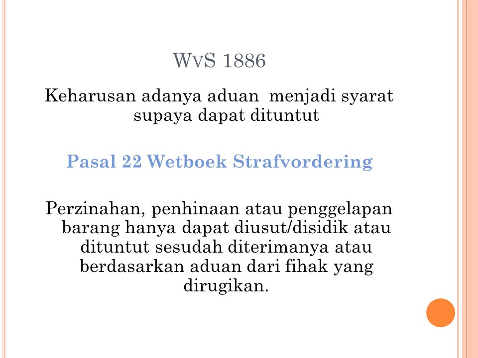 W V S 1886 Keharusan adanya aduan menjadi syarat supaya dapat dituntut Pasal 22 Wetboek Strafvordering Perzinahan, penhinaan atau penggelapan barang h