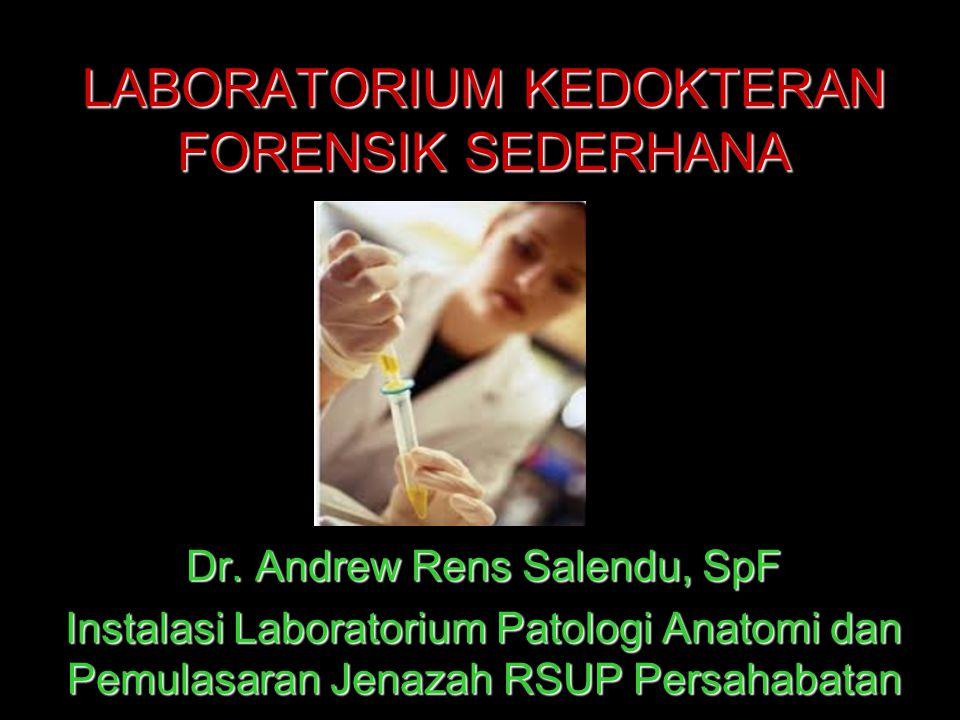 LABORATORIUM KEDOKTERAN FORENSIK SEDERHANA Dr. Andrew Rens Salendu, SpF Instalasi Laboratorium Patologi Anatomi dan Pemulasaran Jenazah RSUP Persahaba
