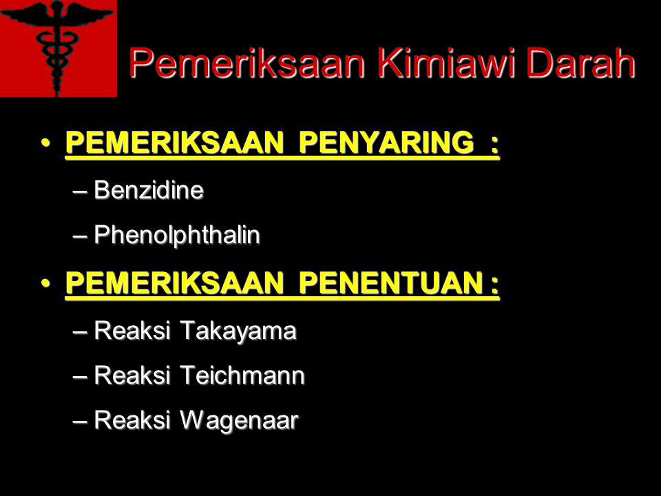 Pemeriksaan Kimiawi Darah PEMERIKSAAN PENYARING :PEMERIKSAAN PENYARING : –Benzidine –Phenolphthalin PEMERIKSAAN PENENTUAN :PEMERIKSAAN PENENTUAN : –Re