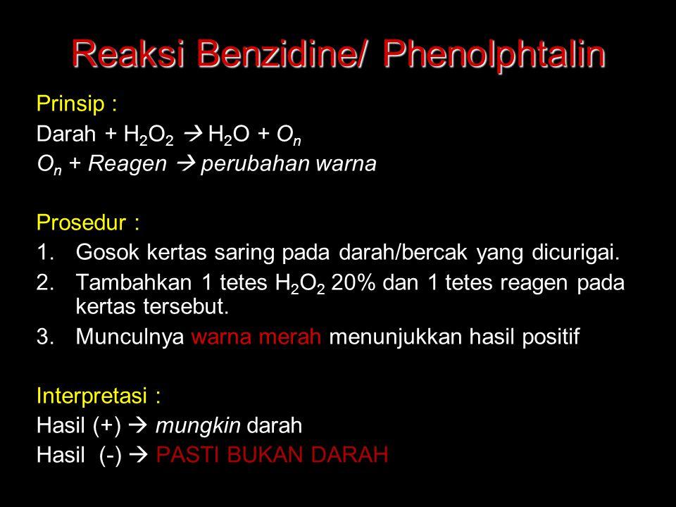 Reaksi Benzidine/ Phenolphtalin Prinsip : Darah + H 2 O 2  H 2 O + O n O n + Reagen  perubahan warna Prosedur : 1.Gosok kertas saring pada darah/ber