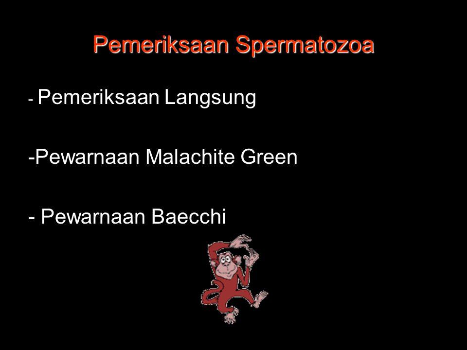 Pemeriksaan Spermatozoa - Pemeriksaan Langsung -Pewarnaan Malachite Green - Pewarnaan Baecchi