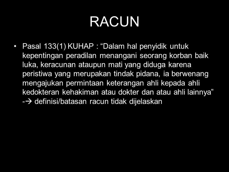 "RACUN Pasal 133(1) KUHAP : ""Dalam hal penyidik untuk kepentingan peradilan menangani seorang korban baik luka, keracunan ataupun mati yang diduga kare"
