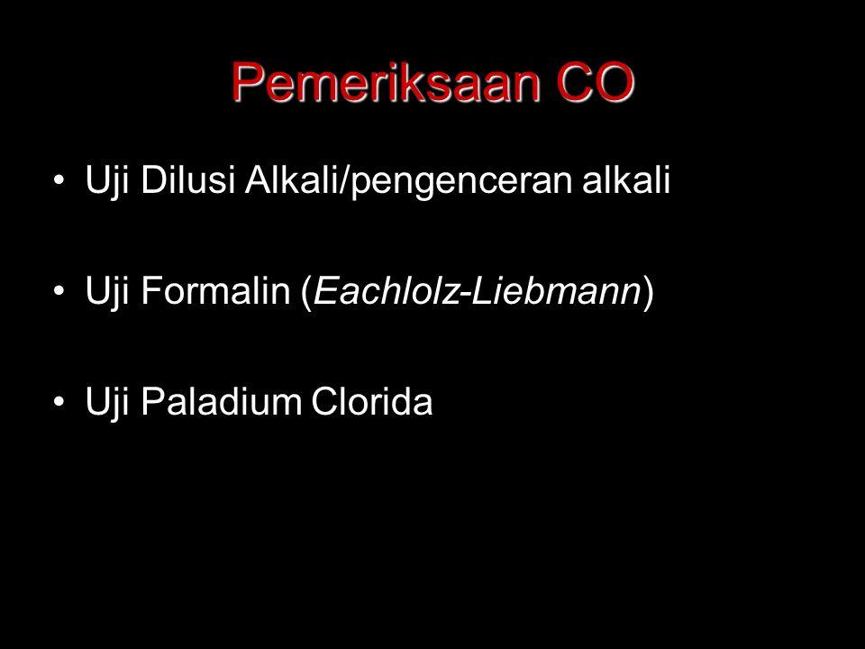 Pemeriksaan CO Uji Dilusi Alkali/pengenceran alkali Uji Formalin (Eachlolz-Liebmann) Uji Paladium Clorida